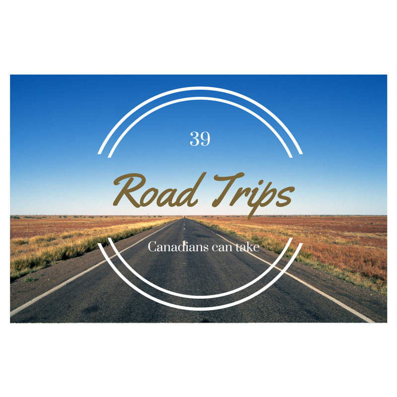 39 Road Trips Canadians can take
