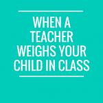 When a Teacher Weighs your Child in Class