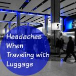 Headaches When Traveling with Luggage