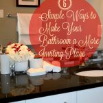 Six Simple Ways to Make Your Bathroom a More Inviting Place