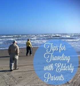 Traveling with Mom and Dad: Tips for Traveling with Elderly Parents