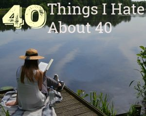 40 things I hate about 40